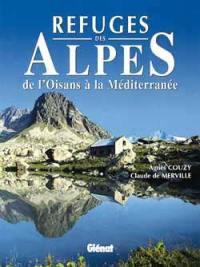 Refuges des Alpes : de l'Oisans à la Méditerranée