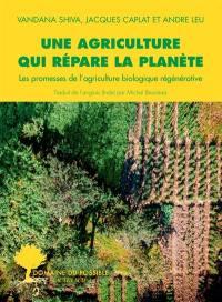 Une agriculture qui répare la planète : les promesses de l'agriculture biologique régénérative