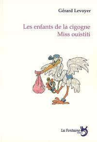 Les enfants de la cigogne; Suivi de Miss Ouistiti