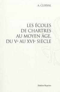 Les écoles de Chartres au Moyen Age, du Ve au XVIe siècle