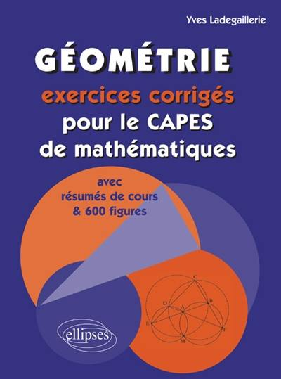 Géométrie : exercices corrigés pour le Capes de mathématiques avec résumés de cours & 600 figures