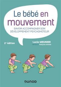 Le bébé en mouvement : savoir accompagner son développement psychomoteur