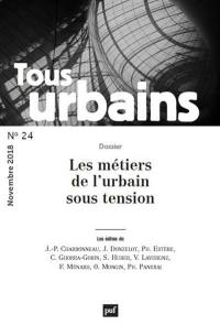 Tous urbains. n° 24, Les métiers de l'urbain sous tension