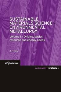 Sustainable materials science. Volume 1, Origins, basics, resource and energy needs