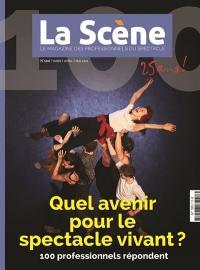 Scène (La) : le magazine professionnel des spectacles. n° 100, Quel avenir pour le spectacle vivant ?