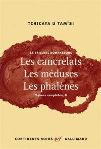 Oeuvres complètes. Volume 2, La trilogie romanesque
