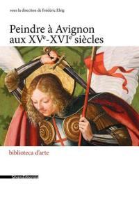 Peindre à Avignon aux XVe-XVIe siècles