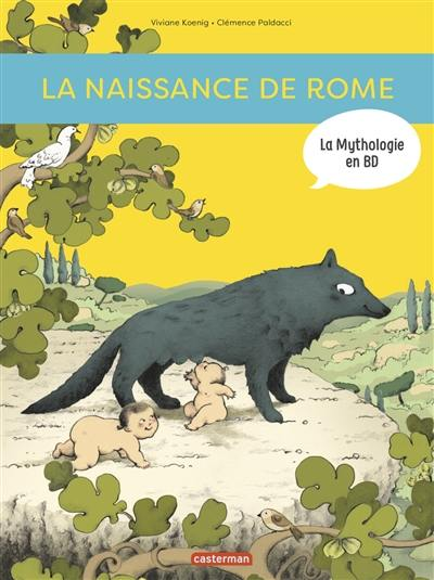 La mythologie en BD. La naissance de Rome : d'Enée à Romulus