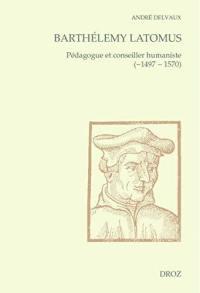 Barthélemy Latomus, pédagogue et conseiller humaniste (1497-1570)