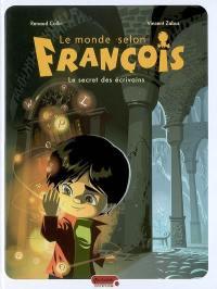 Le monde selon François. Volume 1, Le secret des écrivains
