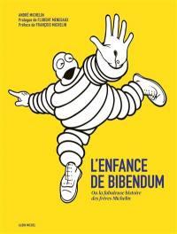L'enfance de Bibendum ou La fabuleuse histoire des frères Michelin