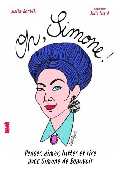 Oh, Simone ! : penser, aimer, lutter et rire avec Simone de Beauvoir