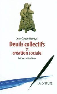 Deuils collectifs et création sociale