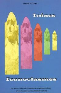 Annales du CRAA. n° 27, Icônes-iconoclasmes dans la littérature, les arts et les sociétés d'Amérique du Nord