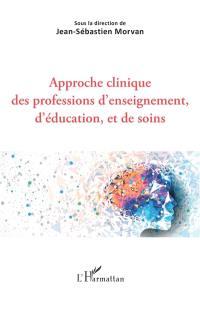 Approche clinique des professions d'enseignement, d'éducation, et de soins