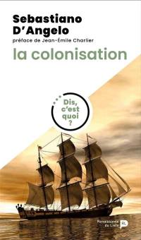 Dis, c'est quoi la colonisation ?