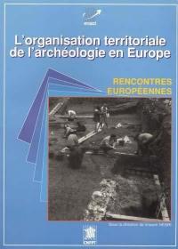 L'organisation territoriale de l'archéologie en Europe