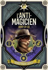 L'anti-magicien. Volume 6, Hors-la-loi
