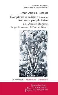Complicité et sédition dans la littérature pamphlétaire de l'Ancien Régime. Volume 1,