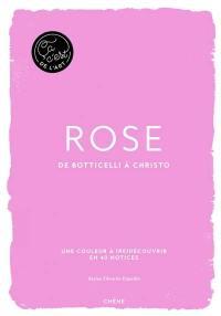 Rose : de Botticelli à Christo : une couleur à (re)découvrir en 40 notices