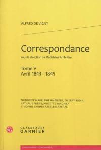 Correspondance d'Alfred de Vigny. Volume 5, Avril 1843-1845