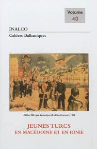 Cahiers balkaniques. n° 40, Jeunes-Turcs en Macédoine et en Ionie