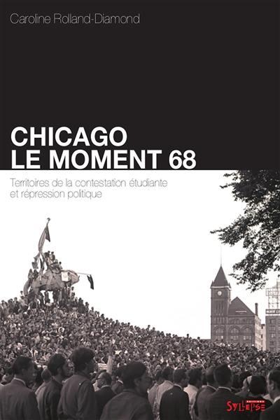 Chicago, le moment 68 : territoires de la contestation étudiante et répression politique