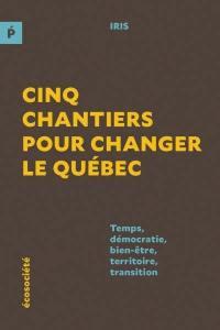 Cinq chantiers pour changer le Québec