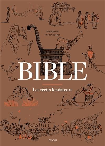Bible : les récits fondateurs, de la Genèse au Livre de Daniel