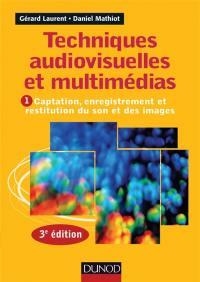 Techniques audiovisuelles et multimédias. Volume 1, Captation, enregistrement et restitution du son et des images