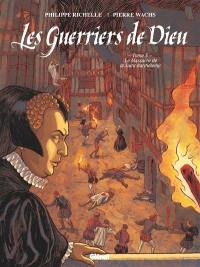 Les guerriers de Dieu. Volume 5, Le massacre de la Saint-Barthélémy