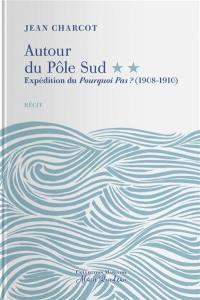 Autour du pôle Sud. Volume 2, Expédition du Pourquoi-Pas ? (1908-1910)