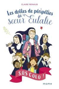 Les drôles de péripéties de soeur Eulalie. Volume 1, SOS colo !