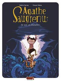 Agathe Saugrenu. Volume 1, Je suis un monstre !