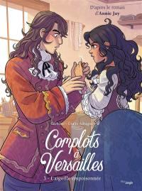 Complots à Versailles. Volume 3, L'aiguille empoisonnée