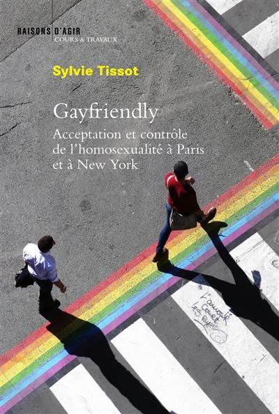 Gayfriendly : acceptation et contrôle de l'homosexualité à Paris et à New York