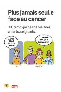 Plus jamais seuls face au cancer : 100 témoignages de malades, aidants, soignants