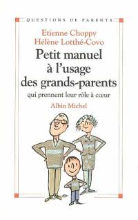 Petit manuel à l'usage des grands-parents, qui prennent leur rôle à coeur