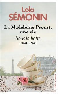 La Madeleine Proust, une vie. Vol. 3. Sous la botte : 1940-1941