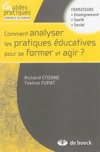 Comment analyser les pratiques éducatives pour se former et agir ?