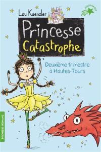 Princesse catastrophe. Volume 2, Deuxième trimestre à Hautes-Tours
