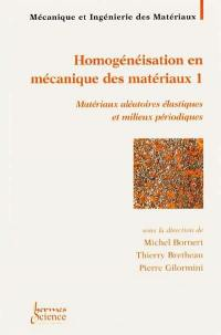 Homogénéisation des matériaux. Volume 1, Matériaux aléatoires élastiques et milieux périodiques