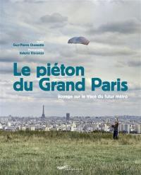 Le piéton du Grand Paris : voyage sur le tracé du futur métro