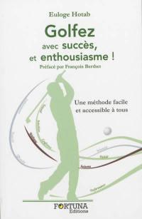 Golfez avec succès, et enthousiasme !