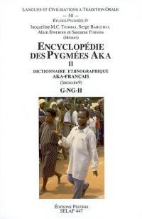 Encyclopédie des Pygmées Aka. Volume 2-9, Dictionnaire ethnographique aka-français (langue bantu C10) : G-NG-H