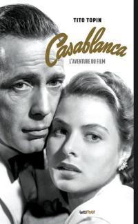 Casablanca : l'aventure du film