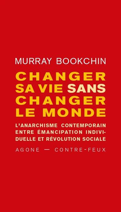 Changer sa vie sans changer le monde : l'anarchisme contemporain entre émancipation individuelle et révolution sociale