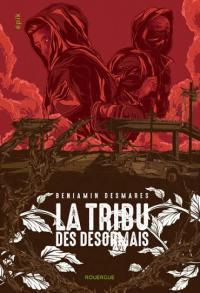 La tribu des Désormais. Volume 1,