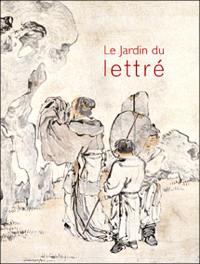 Le jardin du lettré, synthèse des arts en Chine : exposition, Boulogne-Billancourt, Musée Albert Kahn, 6 avril-17 octobre 2004