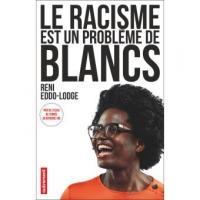 """"""" Le racisme est un problème de Blancs """""""